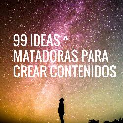 99 Ideas matadoras para contenido en tus Redes Sociales